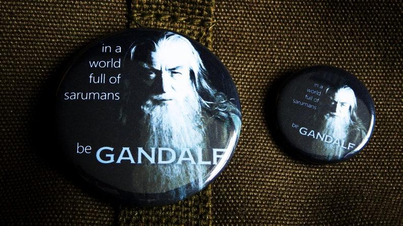 GANDOLF BE GANDOLF Wizard Button-Badge-Accessory-Pinback-Brooch-Merch-Original ConceptDesign Book Magnet Movie Saruman Pin
