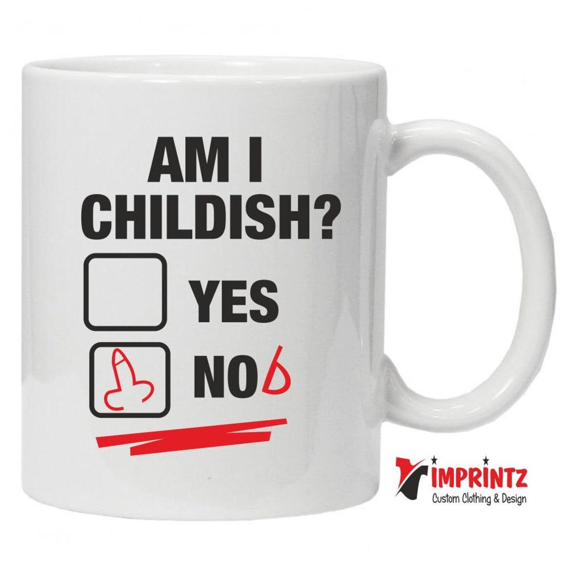 Am I Childish Yes No(b) rude Mug