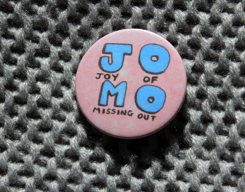 Jomo  Joy Of Missing Out Pin Badge Button image 0