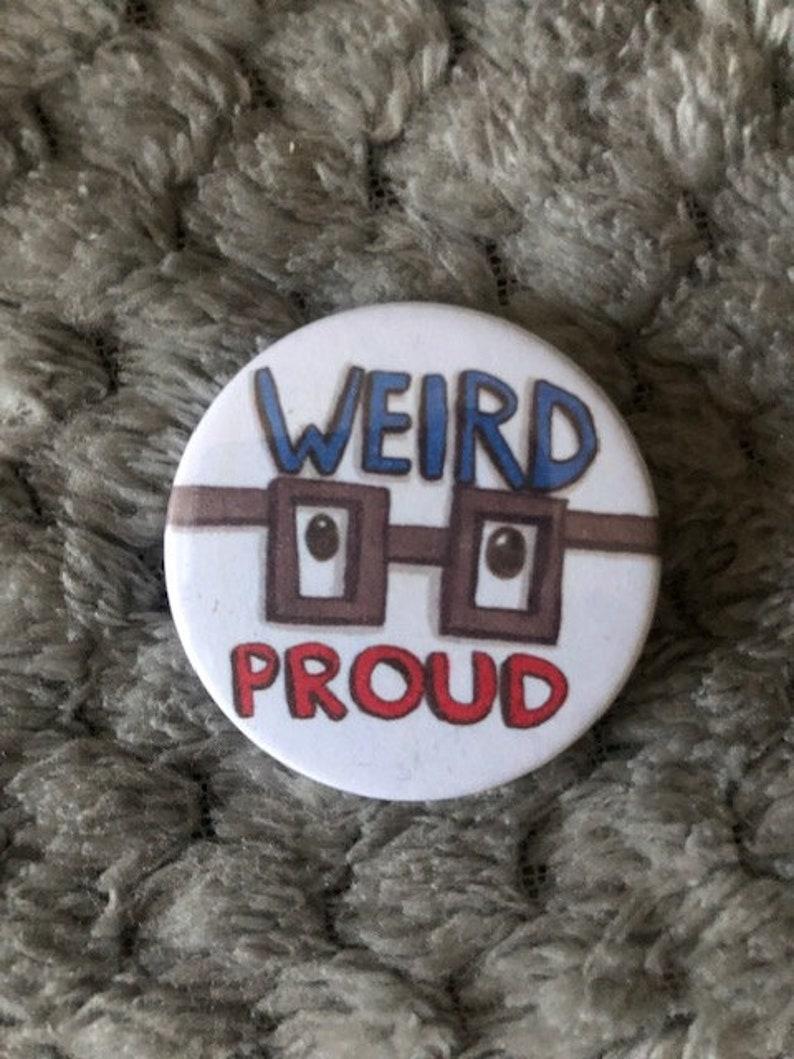 Weird & Proud  Pin Badge Button image 0