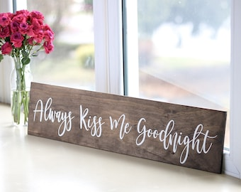 Always Kiss Me Goodnight Handpainted and Stained Farmhouse Style Sign