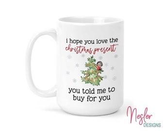 Christmas Gift, I Hope You Love The Christmas Present You Told Me To Buy For You, funny Christmas gift, humorous gift, white elephant gift