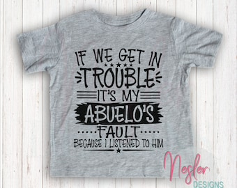 Youth If We Get In Trouble It's My Abuelo's Fault Because I Listened To Him