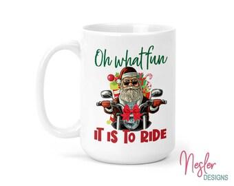 Oh What Fun It Is To Ride, Biker Santa Clause, Christmas Coffee Mug, Christmas Gift