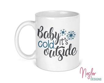 Baby It's Cold Outside, winter mug, hot cocoa mug, coffee cup, holiday gift, gift of appreciation