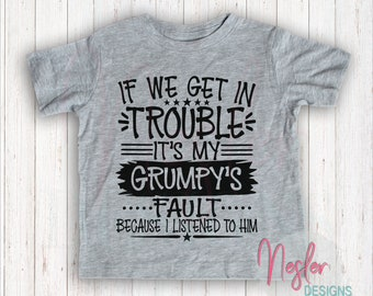 Youth If We Get In Trouble It's My Grumpy's Fault Because I Listened To Him