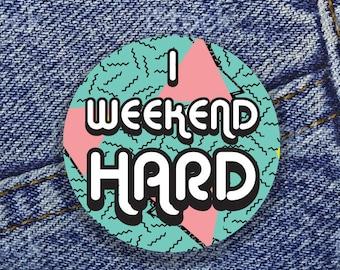 "I weekend HARD 1"" Button"