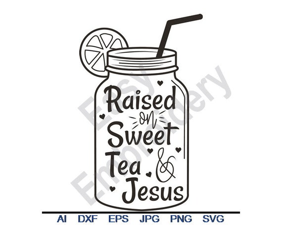 Raised On Sweet Tea And Jesus Svg Dxf Eps Png Jpg Vector Etsy