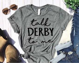 9739e39d8 Talk Derby To Me Shirt, KY Derby, Horse Racing T-Shirt, Churchill Downs,  Louisville Ky, Kentucky Derby, Derby Shirt
