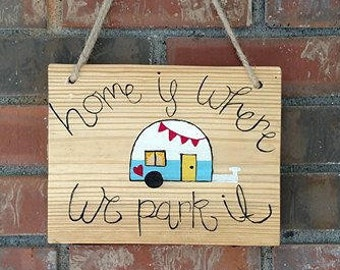 Home is Where We Park It Sign - Camper Sign - Outside Camper Decor - Camping Sign - Camper Sign - Wood Camping Sign - Hand Painted