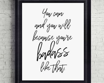You Can and You Will Because You're Badass Like That, Quote Print, Digital Download, Art Print, Wall Decor