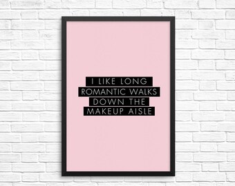 Makeup Quote - I Like Long Romantic Walks Down the Makeup Aisle - Wall Print - Makeup Print - Makeup Poster - Bedroom Decor - Gifts for Her