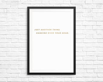 Just Another Thing Hanging Over Your Head - Wall Print - Home Decor - Wall Art - Prints - Print - Inspirational Wall Print - Quote Print