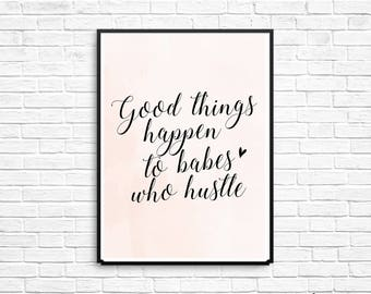 Good Things Happen to Babes who Hustle - Hustle Poster - Hustle Print - Girl boss - Office Decor - Office Print - Inspiration Quote