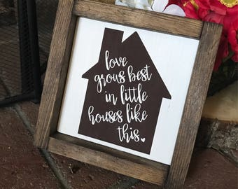 Love Grows Best in Little Houses Like This Wood Framed Sign