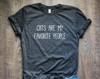 Cats Are My Favorite People Shirt // Cat Lover Gift // Cat Lover Shirt // Cat Mom // Cat Lover T Shirt // Funny Cat Shirt
