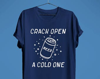 Crack Open A Cold One Shirt // Beer Shirt // Craft Beer Tshirt /