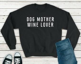 793ee431 Dog Mother Wine Lover, Crazy Dog Lady, Dog Mom, Dog Mom Sweatshirt, Funny  Sweatshirt, Sweatshirt, Mom Shirt, Comfy Mom Sweatshirt