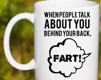 Funny Office Coffee Mug When People Talk About You Behind Your Back Fart!