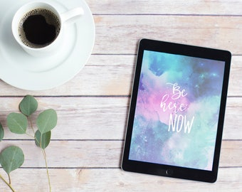 """iPad Air/iPad Air/Samsung Galaxy Tab S2 """"Be Here Now"""" Personalized Background/Wallpaper"""