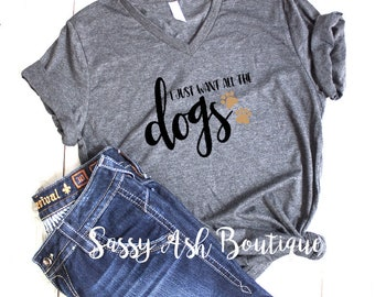 ANVIL I Just Want All The Dogs V Neck Womens Graphic T Shirt Color Regular and Plus Size
