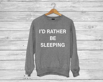 I'd Rather be sleeping - Crew neck sweater