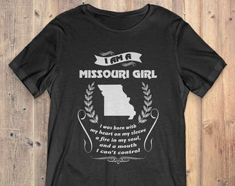 Missouri T-Shirt Gift: I Am A Missouri Girl I Was Born With My Heart On My Sleeve A Fire In My Soul And A Mouth I Can't Control