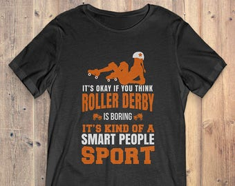 Roller Derby T-Shirt Gift: It's Okay If You Think Roller Derby Is Boring It's Kind Of A Smart People Sport
