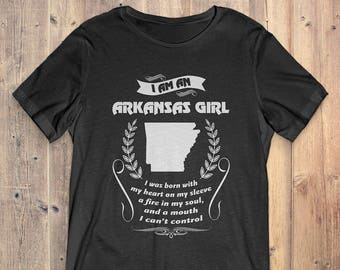 Arkansas T-Shirt Gift: I Am An Arkansas Girl I Was Born With My Heart On My Sleeve A Fire In My Soul And A Mouth I Can't Control