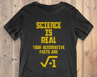 Science T-Shirt Gift: Science Is Real Your Alternative Facts Are