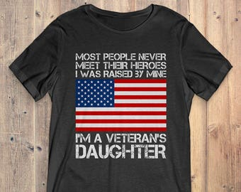 5d6e9218 Buy 2+ Get 30% OFF Veteran T-Shirt Tee: Most People Never Meet Their Heroes  I Was Raised By Mine I'm A Veteran's Daughter