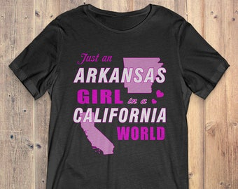Arkansas T-Shirt Gift: Just An Arkansas Girl In A California World