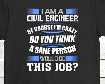 7d4de5cc Buy 2+ Get 30% OFF Civil Engineer Birthday T-Shirt Funny Tee: I Am A Civil  Engineer Of Course I'm Crazy Do You Think A Sane Person Men Tees