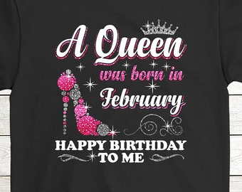 7ffca3102 Buy 2+ Get 30% OFF February Girl T-Shirt Funny Birthday Tee: A Queen Was  Born In February Happy Birthday To Me 01