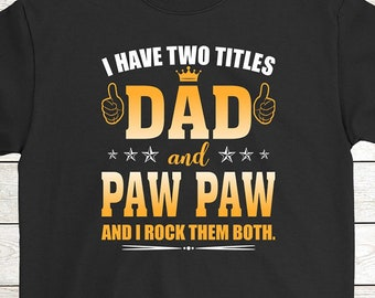 9aeb830d Buy 2+ Get 30% OFF Paw Paw Birthday T-Shirt Funny Tee: I Have Two Title Dad  And Paw Paw And I Rock Them Both Men Tees