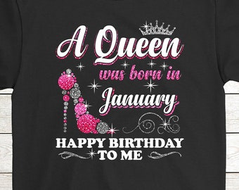 Buy 2 Get 30 OFF January Girl Glitter T Shirt Funny Birthday Gift A Queen Was Born In Happy To Me