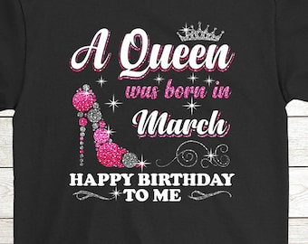 Buy 2 Get 30 OFF March Girl Glitter T Shirt Funny Birthday Tee A Queen Was Born In Happy To Me 01