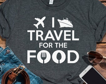 e2da3cc7e2c36f Buy 2+ Get 30% OFF I Travel For The Food, Adventure shirt, Travel shirts,  Food lover Tee, Traveller Shirt, Traveler Shirt