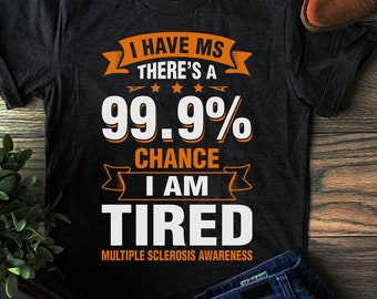 65db14596 Buy 2+ Get 30% OFF Multiple Sclerosis Awareness T-shirt, I Have Ms There's  A 99.9 Chance I Am Tired, Tank Top Hoodie Long Sleeve Youth