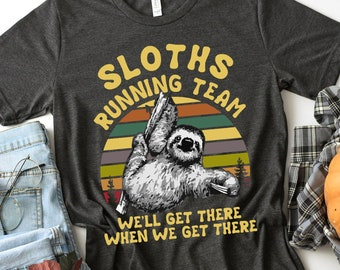 a2b77352c Buy 2+ Get 30% OFF Sloth Shirts, Sloths Running Team We'll Get There When  We Get There, Funny T-shirts, Birthday Gift, Men Women Unisex Tees