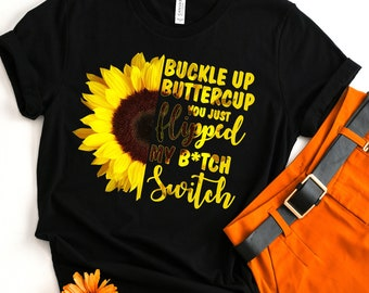 fe2f8db1 Buy 2+ Get 30% OFF Buckle Up Buttercup You Just Flipped My Bitch Switch,  Custom Shirt, Hoodie Tank Top Long Sleeve Youth Tee