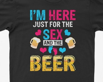 5dd4fbe07f Buy 2+ Get 30% OFF New Gender Reveal Shirt, I'm Here Just For The Sex And  The Beer, Pink or Blue Gender Reveal Party, Men Women Unisex Tee