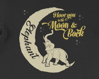 Elephant T-Shirt Gift: I Love You To The Moon And Back