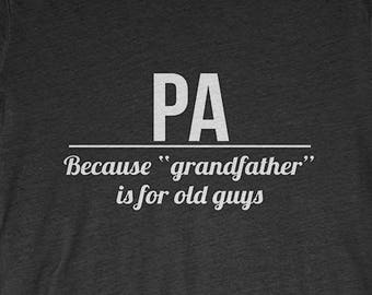 PA T-Shirt Gift: PA Because Grandfather Is For Old Guys