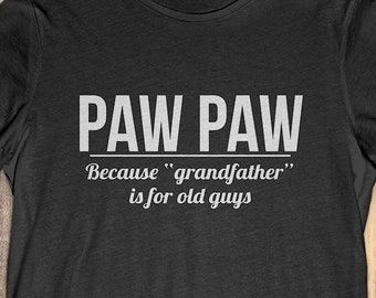 3ec943d853b6 Buy 2+ Get 30% OFF Paw Paw T-Shirt Tee  Paw Paw Because Grandfather Is For Old  Guys