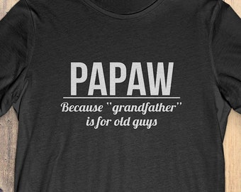 Buy 2+ Get 30% OFF Papaw T-Shirt Tee  Papaw Because Grandfather Is For Old  Guys 13748bf4b