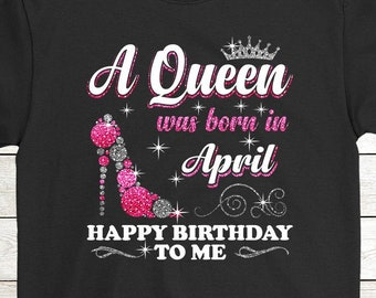 50f47139 Buy 2+ Get 30% OFF April Girl T-Shirt Funny Birthday Tee: A Queen Was Born  In April Happy Birthday To Me 01