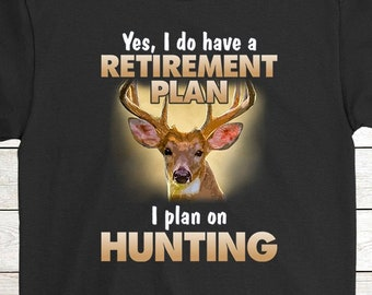 f875020f Buy 2+ Get 30% OFF Hunting Birthday T-Shirt Funny Tee: Yes I Do Have A Retirement  Plan I Plan On Hunting Men Tees