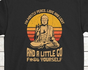 b66303087 Buy 2+ Get 30% OFF Buddha Birthday T-Shirt Funny Tee: I'm Mostly Peace Love  And Light And A Little Go For Yourself