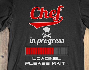 d5e3a01e Buy 2+ Get 30% OFF Chef T-Shirt Funny Tee: Chef In Progress Loading Please  Wait